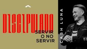 Pastor Cash Luna – Servir o no servir