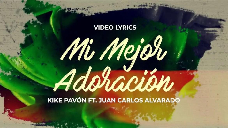 En este momento estás viendo Kike Pavón – Mi Mejor Adoración (Ft. Juan Carlos Alvarado)