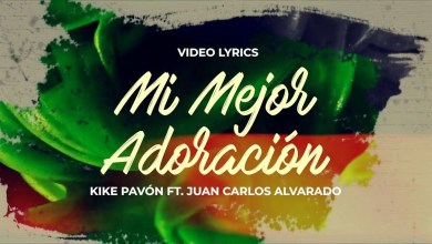Photo of Kike Pavón – Mi Mejor Adoración (Ft. Juan Carlos Alvarado)