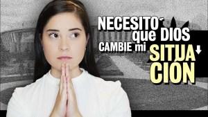 Lee más sobre el artículo NECESITO que Dios cambie *mi situación* – Edyah Barragan