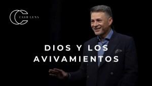 Dios y los avivamientos – Pastor Cash Luna