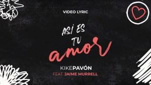 Lee más sobre el artículo Kike Pavón Ft Jaime Murrell – Así es tu amor – Video Lyric