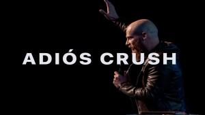 Adios Crush – Pastor Andrés Spiker