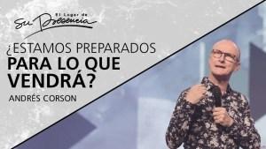Lee más sobre el artículo ¿Estamos preparados para lo que vendrá? – Andrés Corson