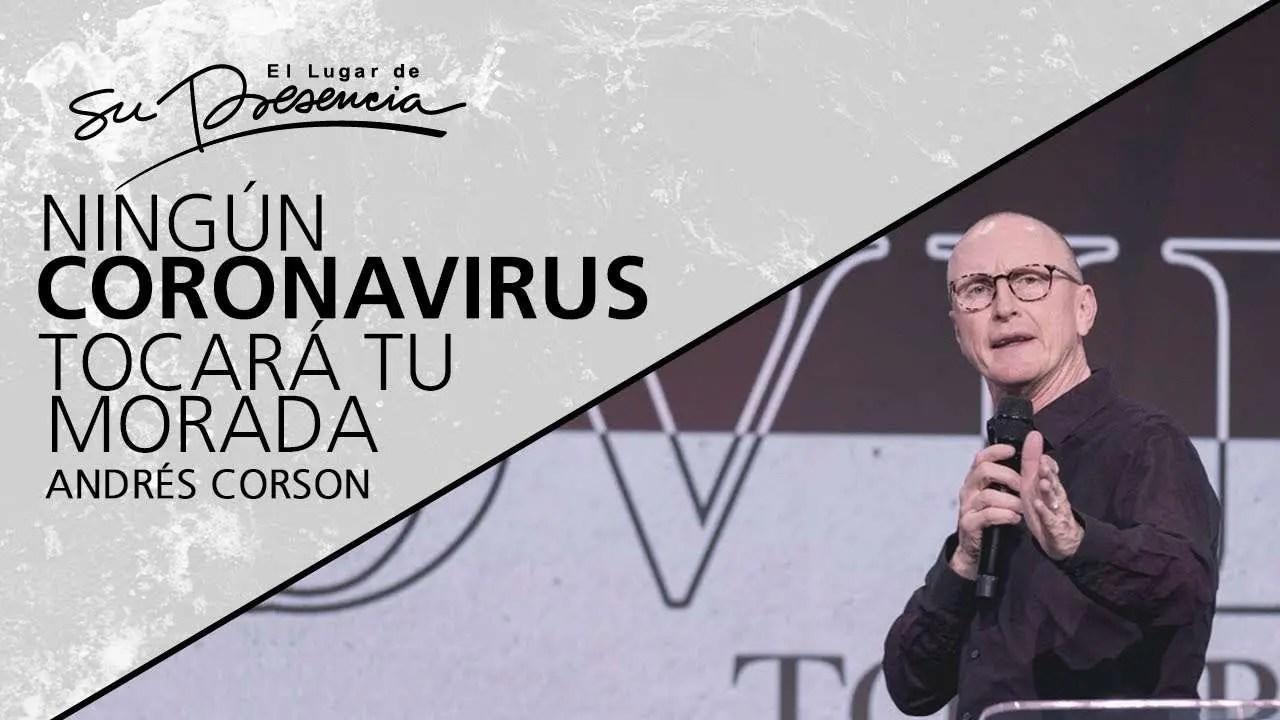 En este momento estás viendo Ningún Coronavirus tocará tu morada – Andrés Corson