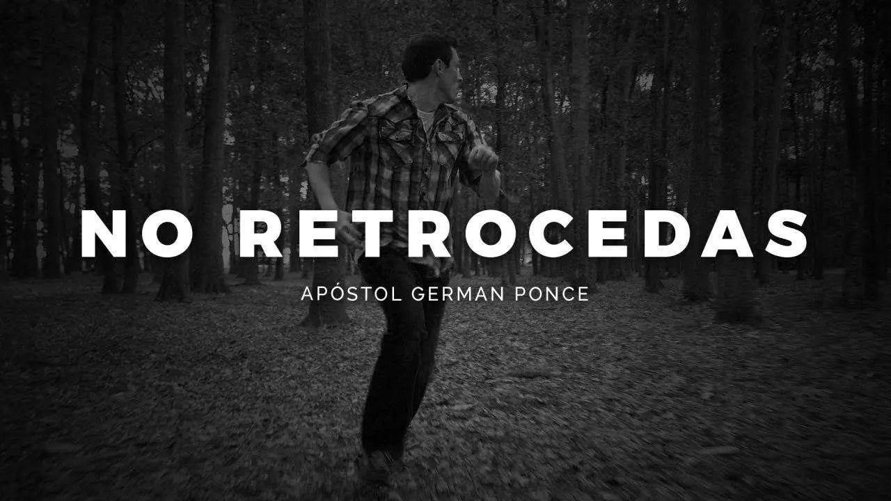 No Retrocedas – Apóstol German Ponce
