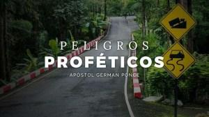 Lee más sobre el artículo Peligros Proféticos – Apóstol German Ponce