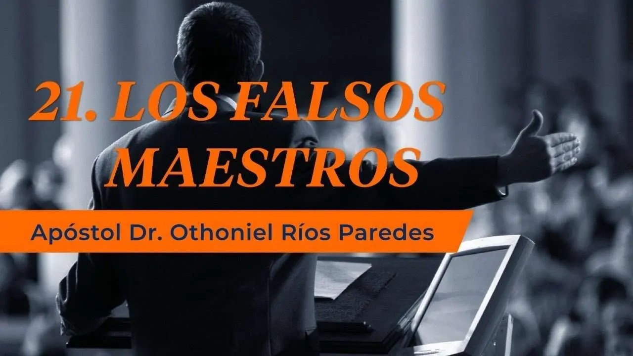 Los Falsos Maestros – Apóstol Dr. Othoniel Ríos Paredes