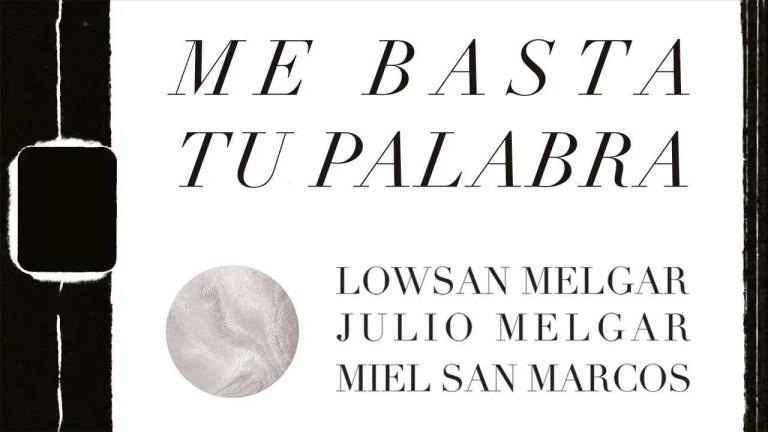 Me basta tu palabra – Lowsan Melgar ft. Julio Melgar y Miel San Marcos
