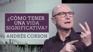 ¿Cómo tener una vida significativa? – Andrés Corson