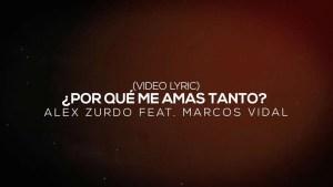Lee más sobre el artículo Alex Zurdo feat. Marcos Vidal – ¿Por Qué Me Amas Tanto? Remix (Video Lyric)