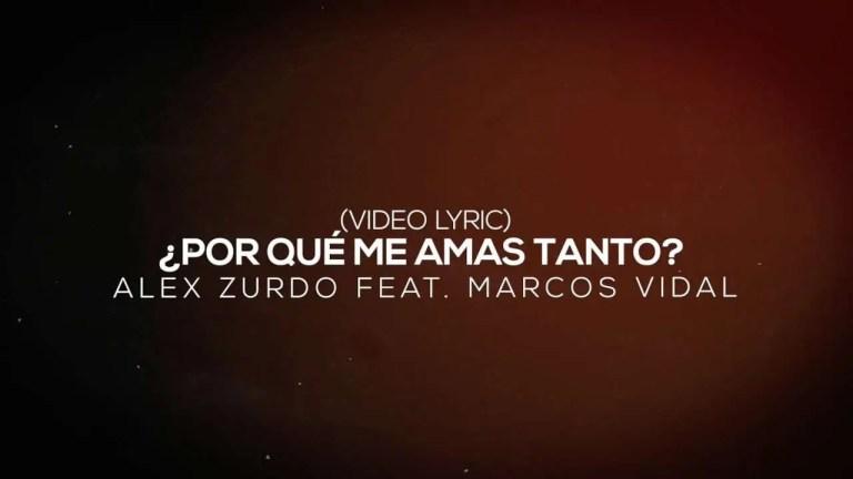 Alex Zurdo feat. Marcos Vidal – ¿Por Qué Me Amas Tanto? Remix (Video Lyric)