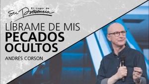 Líbrame de mis pecados ocultos – Andrés Corson