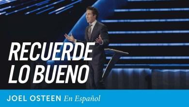 Photo of Recuerde lo bueno – Joel Osteen