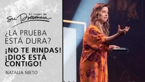 ¿La prueba está dura? ¡No te rindas! ¡Dios está contigo! – Natalia Nieto