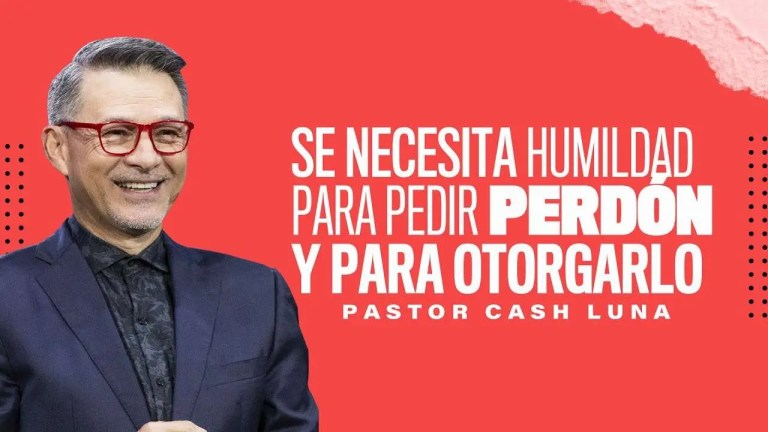 Se necesita humildad para pedir perdón y para otorgarlo – Pastor Cash Luna