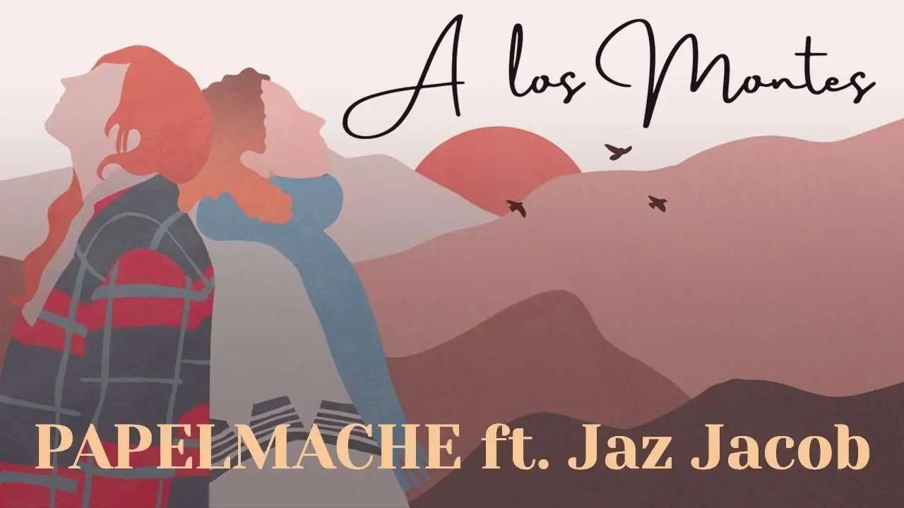 Lee más sobre el artículo PAPELMACHE ft. Jaz Jacob – A Los Montes