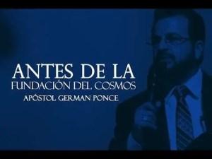 Lee más sobre el artículo Antes De La Fundación Del Cosmos – Apóstol German Ponce