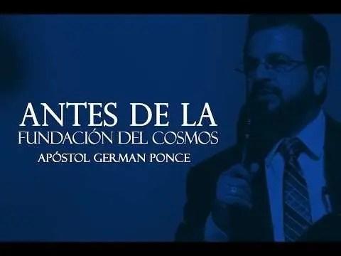 Antes De La Fundación Del Cosmos – Apóstol German Ponce