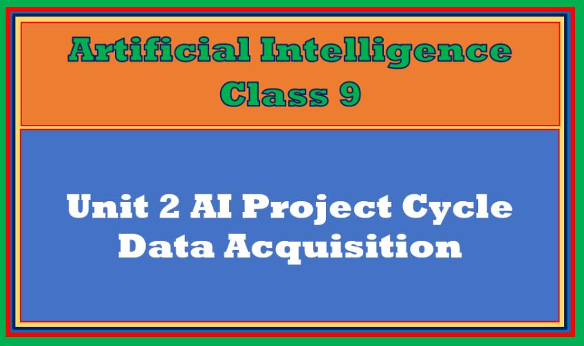 Data Acquisition AI Class 9