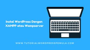 Cara Mudah Instal WordPress Di Komputer Dengan XAMPP atau WampServer