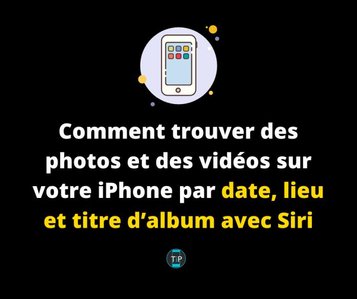 Comment trouver des photos et des vidéos sur votre iPhone par date, lieu et titre d'album avec Siri