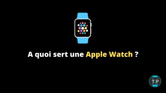 A quoi sert une Apple Watch