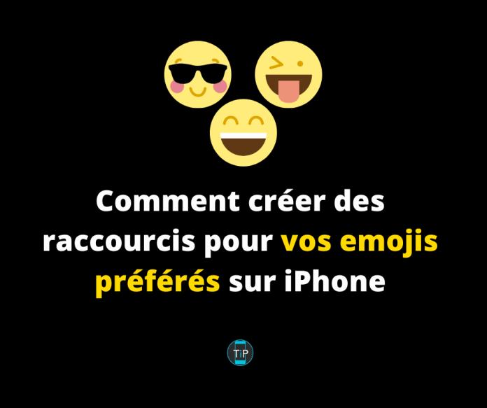 Comment créer des raccourcis pour vos emojis préférés sur iPhone