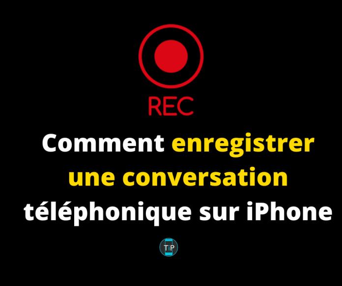 Comment enregistrer une conversation téléphonique sur iPhone