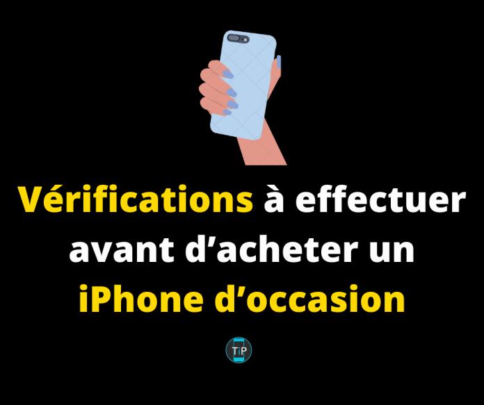 Vérifications à effectuer avant d'acheter un iPhone d'occasion