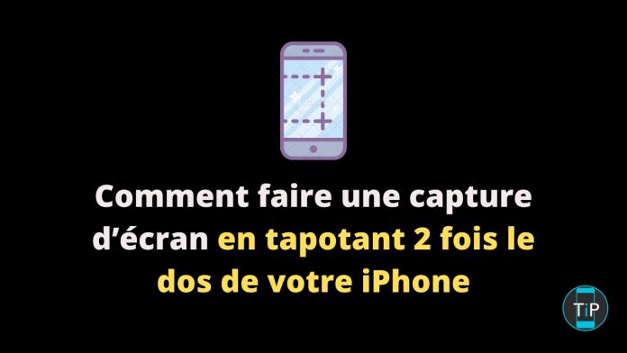 Comment faire une capture d'écran en tapotant 2 fois le dos de votre iPhone