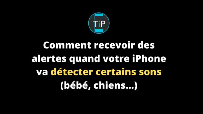 Comment-recevoir-des-alertes-quand-votre-iPhone-va-détecter-certains-sons-bébé-chiens