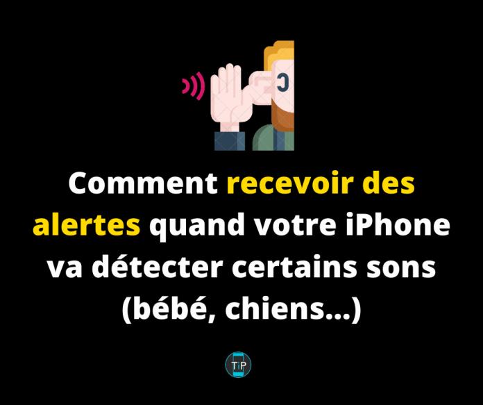 Comment recevoir des alertes quand votre iPhone va détecter certains sons (bébé, chiens…)