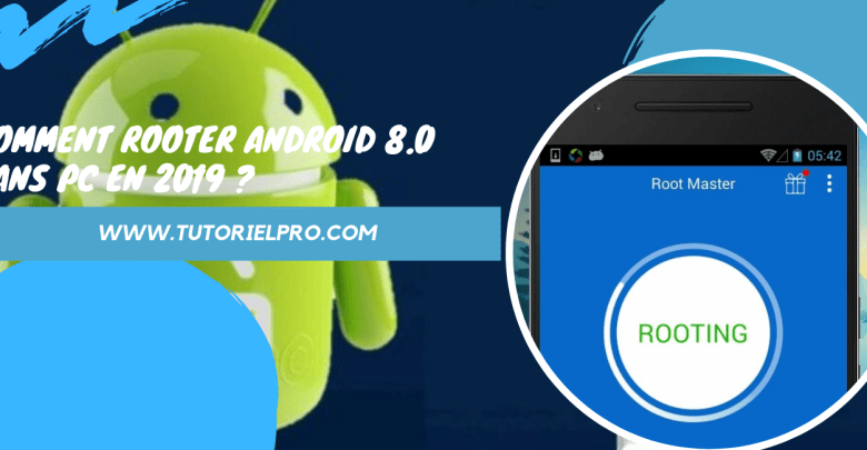 Comment rooter Android 8.0 sans PC