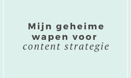 Mijn geheime wapen voor mijn content strategie