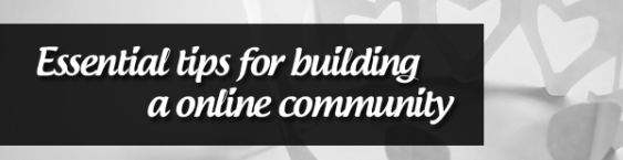 Essential tips for building a online community