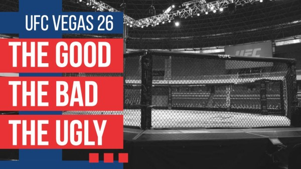 the good the bad the ugly ufc vegas 26