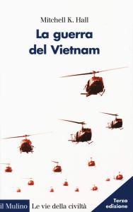 La guerra del Vietnam di Mitchell K. Hall. Su Amazon a 12,75 euro anziché 15,00.