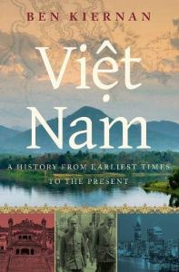 "Ben Kiernan, ""Viet Nam: A History from Earliest Times to the Present"", OUP USA, 2019"