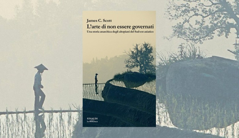 L'Arte Di Non Essere Governati di James Scott Einaudi 2020