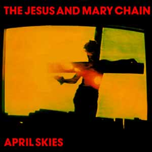 The Jesus And Mary Chain April Skies Single Cover