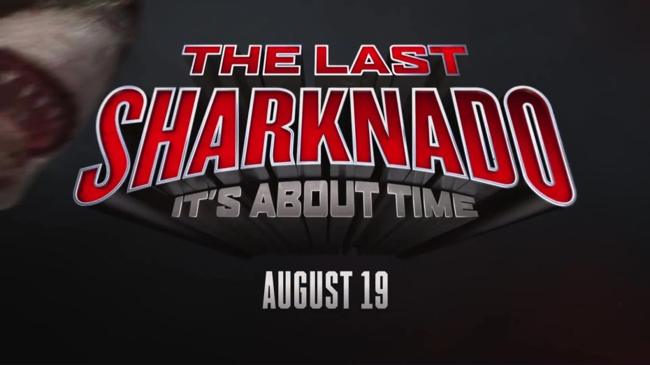 Sharknado 6: The Last Sharknado : It's About Time