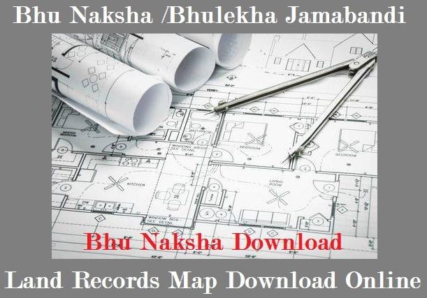 Bhu Naksha, Bhulekha, Jamabandi, Land Records, Land Map Download Online