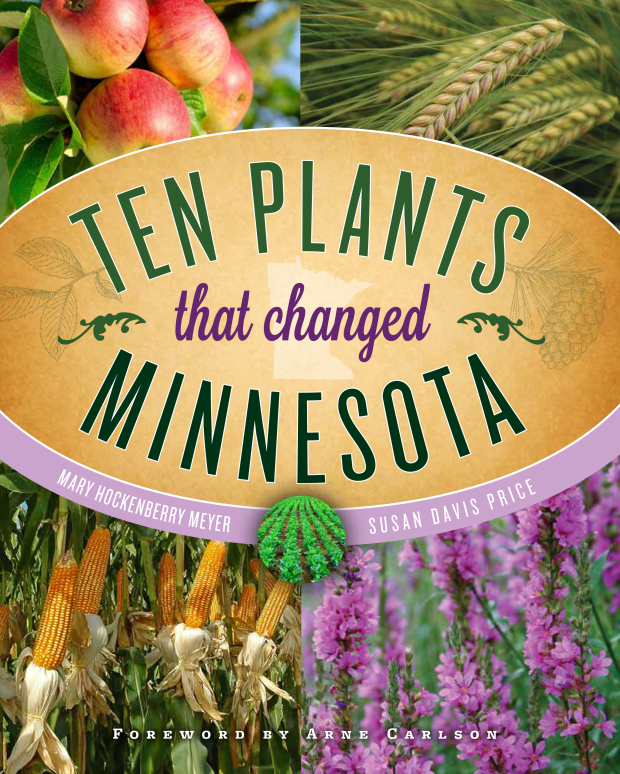 "Cover image of ""Ten Plants that Changed Minnesota"" (Minnesota Historical Society Press, $29.95) by Mary Hockenbery Meyer and Susan Davis Price. The book was published March 1, 2017. (Courtesy of Minnesota Historical Society)"