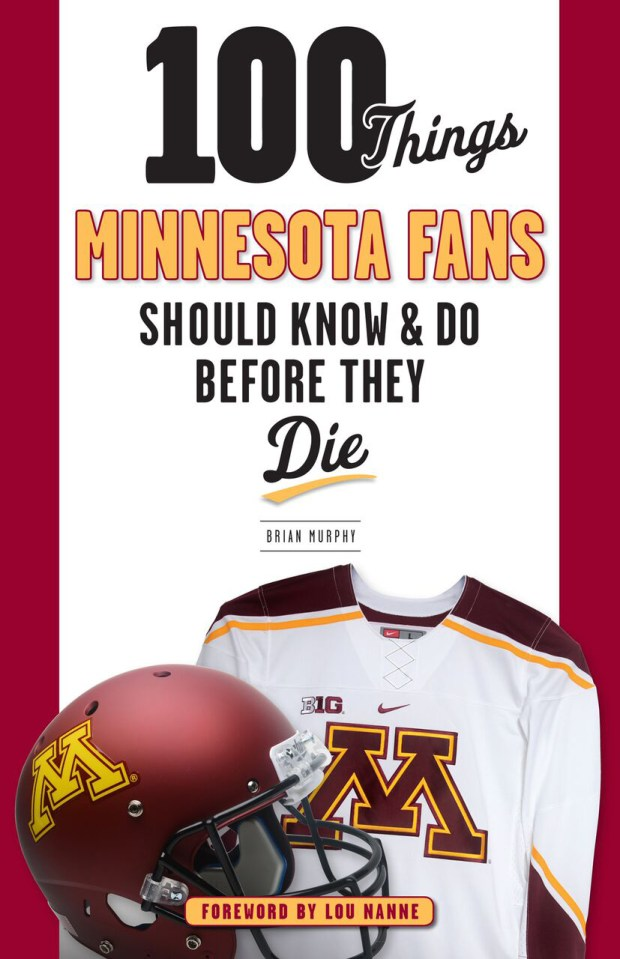 """""""100 Things Minnesota Fans Should Know & Do Before They Die"""" by Pioneer Press reporter Brian Murphy is published by Triumph Books."""