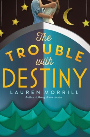 REVIEW: the trouble with destiny, by lauren morril