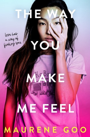 REVIEW: The Way You Make Me Feel, by Maurene Goo