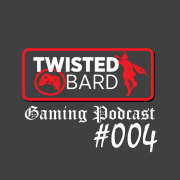 twisted bard gaming podcast 004