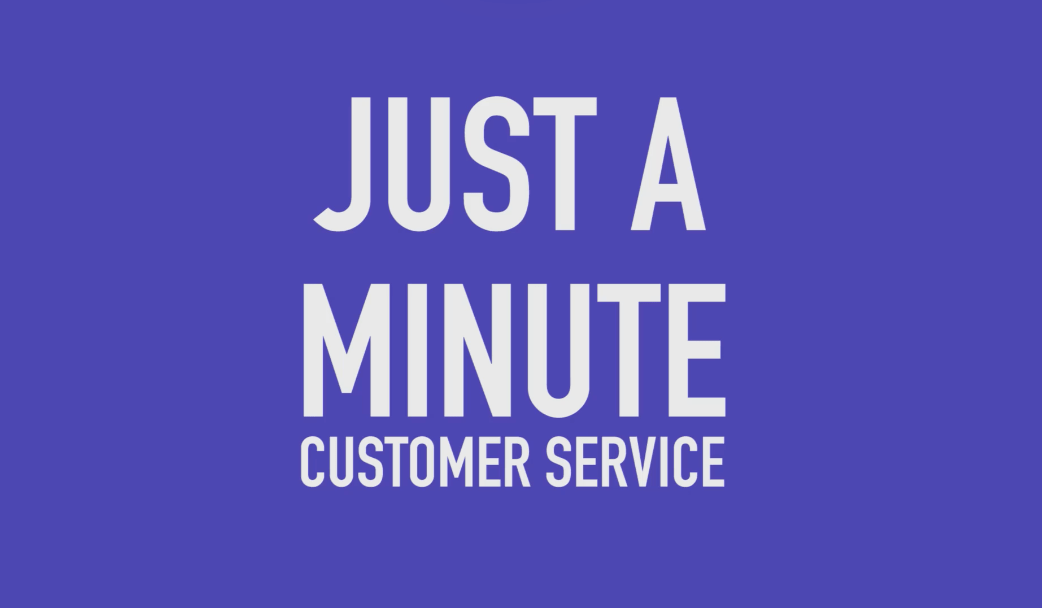 JUST A MINUTE: Customer Service