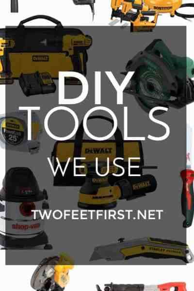 Tools We Use to Remodel and DIY our home